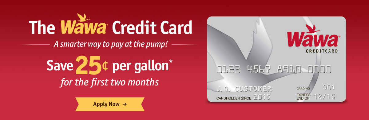 The Wawa Credit Card - Save 25¢ per gallon* for the first two months - Apply Now